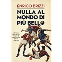 Nulla al mondo di più bello. L'epopea del calcio italiano fra guerra e pace 1938-1950