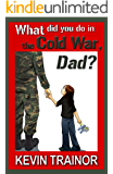 What Did You Do in the Cold War, Dad?