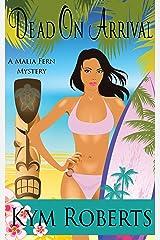 Dead On Arrival (A Malia Fern Mystery) Kindle Edition