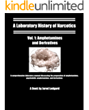 A Laboratory History of Narcotics Vol. 1: Amphetamines and Derivatives: A comprehensive laboratory manual discussing the preparation of amphetamines, psychedelic ... and derivatives (English Edition)