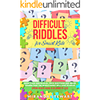 Difficult Riddles For Smart Kids: More Than 1000 Riddles, Trick Questions And Brain Teasers That The Whole Family Will…