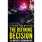 The Defining Decision: A Contemporary Small Town Mystery Thriller (The Father Tom Mysteries Book 5)
