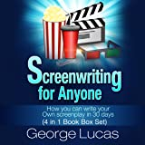 Screenwriting for Anyone: How You Can Write Your Own Screenplay in 30 Days (4 in 1 Book Box Set)