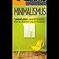 Minimalismus: Unkompliziert leben mit mehr Zeit, mehr Gelassenheit und Zufriedenheit ( mit mehr Ordnung zum Minimalist werden )