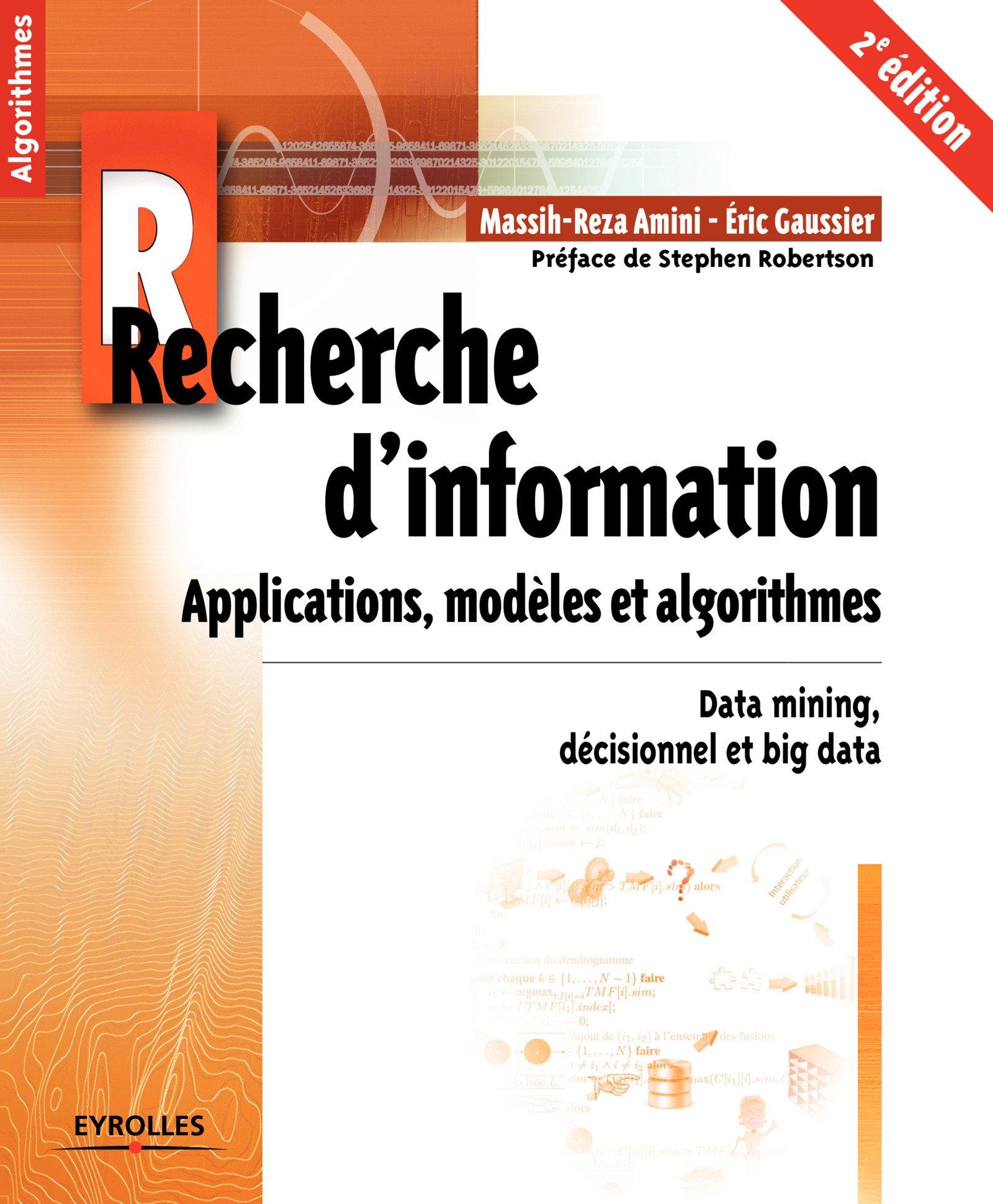 Recherche d'information - Applications, modèles et algorithmes: Data mining, décisionnel et big data Broché – 3 janvier 2017 Éric Gaussier Massih-Reza Amini Eyrolles 2212673760