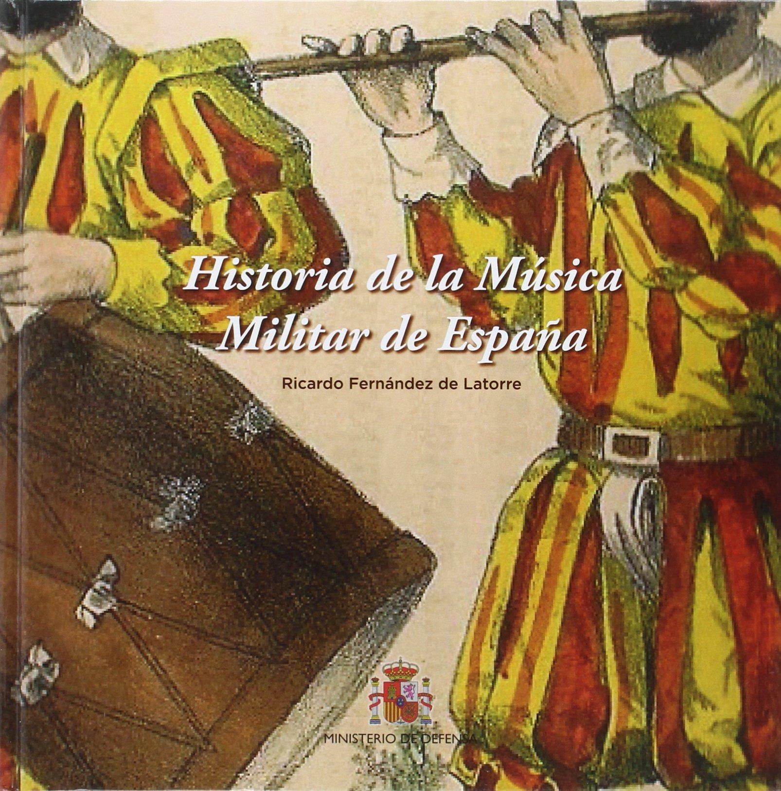 Historia de la música militar de España: Amazon.es: Fernández de Latorre Pérez, Ricardo: Libros