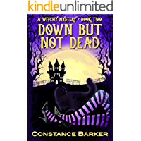 Down But Not Dead (Witches Be Crazy Cozy Witch Mystery Series Book 2)