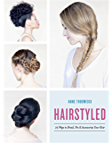 Hairstyled: 75 Ways to Braid, Pin & Accessorize Your Hair