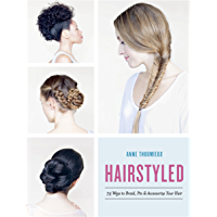 Hairstyled: 75 Ways to Braid, Pin & Accessorize Your Hair (English Edition)