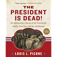 The President Is Dead!: The Extraordinary Stories of Presidential Deaths, Final Days, Burials, and Beyond (Updated…