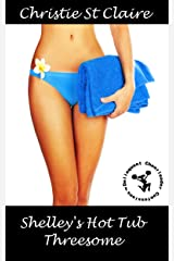 Shelley's Hot Tub Threesome (Delinquent Cheerleader Confessions Book 5) Kindle Edition