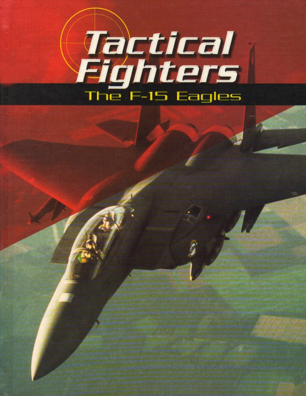 Tactical Fighters: The F-15 Eagles (War Planes)