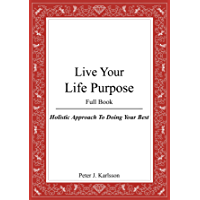 Live Your Life Purpose: Holistic Approach To Doing Your Best (English Edition)