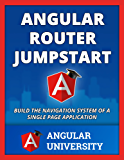 Angular Router Jumpstart (Angular University Book 2)