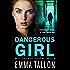 Dangerous Girl: An utterly heart stopping thriller