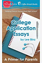 College Application Essays: A Primer for Parents (The HomeScholar's Coffee Break Book series 9) Kindle Edition