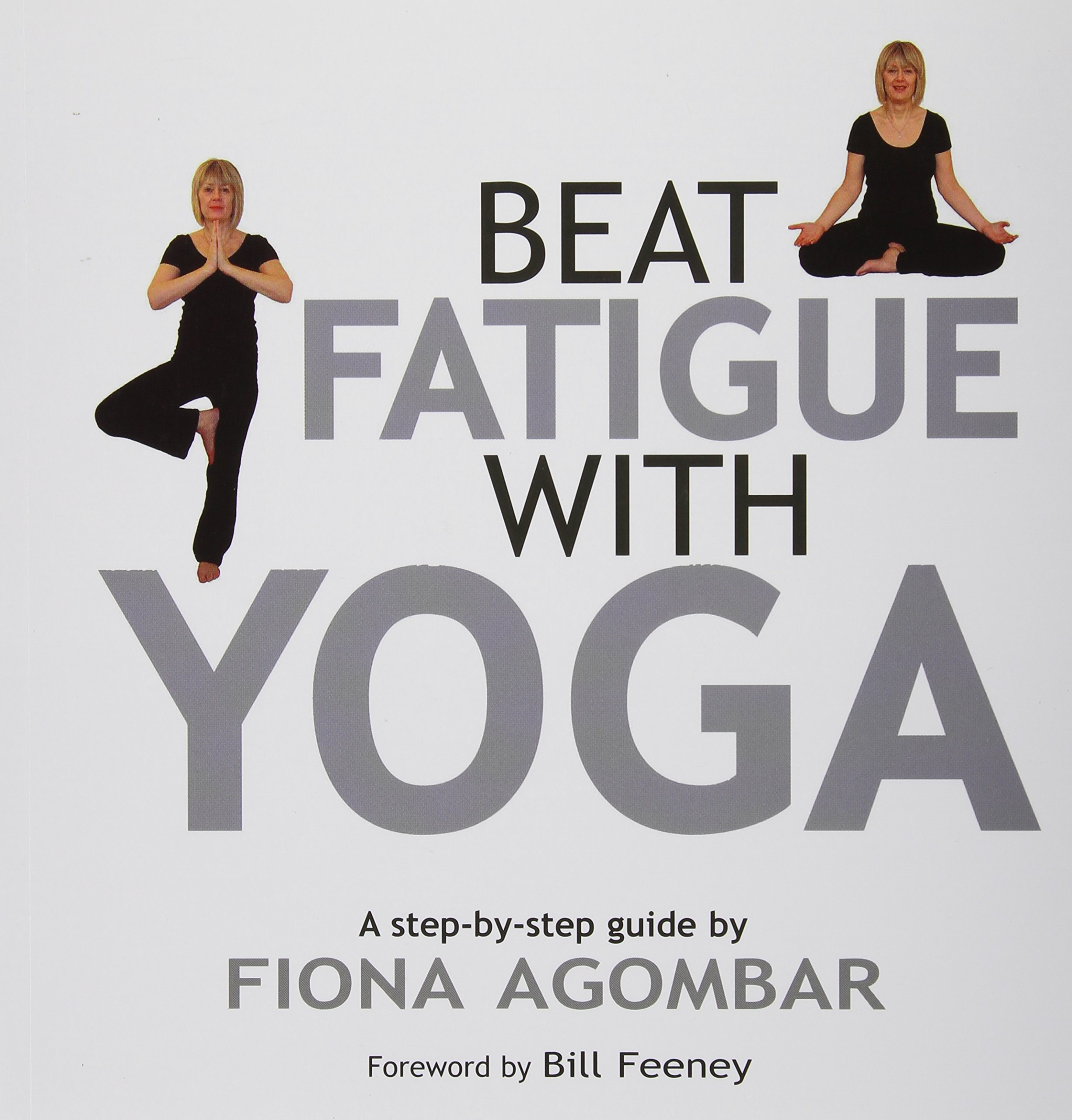 Beat Fatigue with Yoga: The Simple Step-by-Step Way to