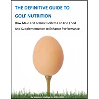 THE DEFINITIVE GUIDE TO GOLF NUTRITION: How Male and Female Golfers Can Use Food...
