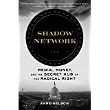 Shadow Network: Media, Money, and the Secret Hub of the Radical Right