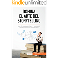 Domina el arte del storytelling: Las claves para atraer y persuadir a través de una buena historia (Coaching)