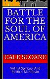 Battle For The Soul Of America: Vol I: A Spiritual And Political Manifesto
