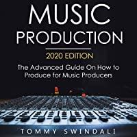 Image for Music Production, 2020 Edition: The Advanced Guide on How to Produce for Music Producers
