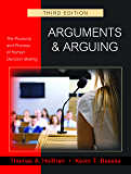 Arguments and Arguing: The Products and Process of Human Decision Making