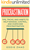 Procrastination: Tips, Tricks, And Habits To Help Manage, Control, and Overcome Procrastination