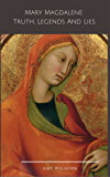 Mary Magdalene: Truth, Legends and Lies
