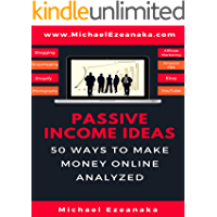 Passive Income Ideas: 50 Ways to Make Money Online Analyzed (Blogging, Dropshipping, Shopify, Photography, Affiliate Marketing, Amazon FBA, Ebay, YouTube Etc.)