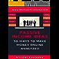 Passive Income Ideas: 50 Ways to Make Money Online Analyzed (Blogging, Dropshipping, Shopify, Photography, Affiliate Marketing, Amazon FBA, Ebay, YouTube Etc.) (English Edition)