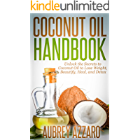 Coconut Oil Handbook: Unlock the Secrets of Coconut Oil to Lose Weight, Beautify, Heal, and Detox (The Handbook on…