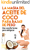 La Magia del aceite de coco para bajar de peso: Una sencilla forma de adelgazar (Adelgazar, Quemar grasa, Bajar de peso)