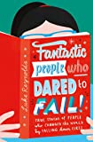 Fantastic People Who Dared to Fail: True stories of people who changed the world by falling down first