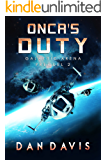 Onca's Duty: 2nd Prequel to Orb Station Zero (Galactic Arena Prequel Series)