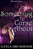 Something to Curse About (Discord Jones Book 2)