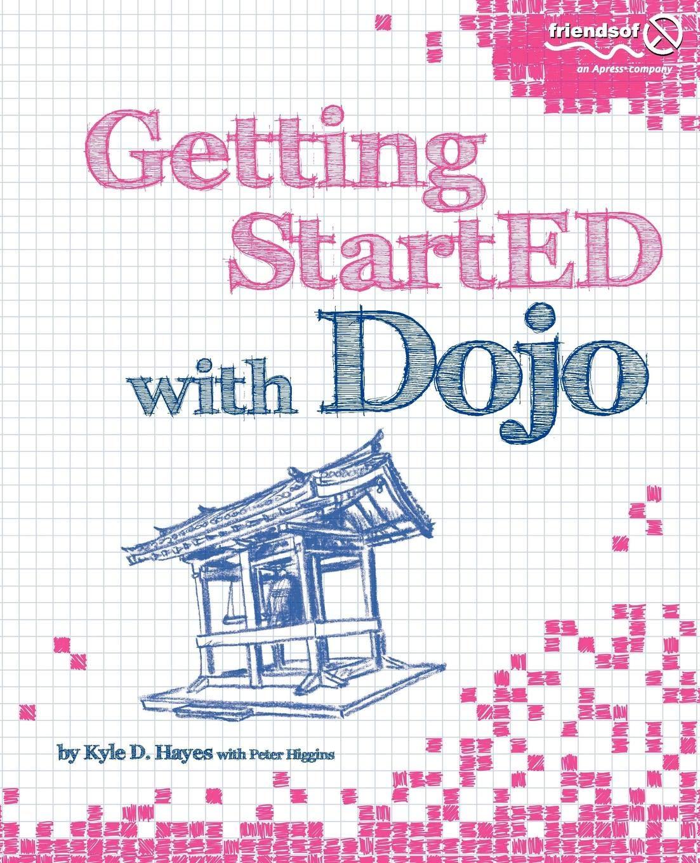 Getting StartED with Dojo: Kyle Hayes, Peter Higgins, Dennis