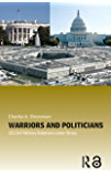 Warriors and Politicians: US Civil-Military Relations under Stress (Cass Military Studies)