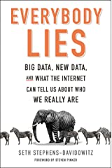 Everybody Lies: Big Data, New Data, and What the Internet Can Tell Us About Who We Really Are Kindle Edition