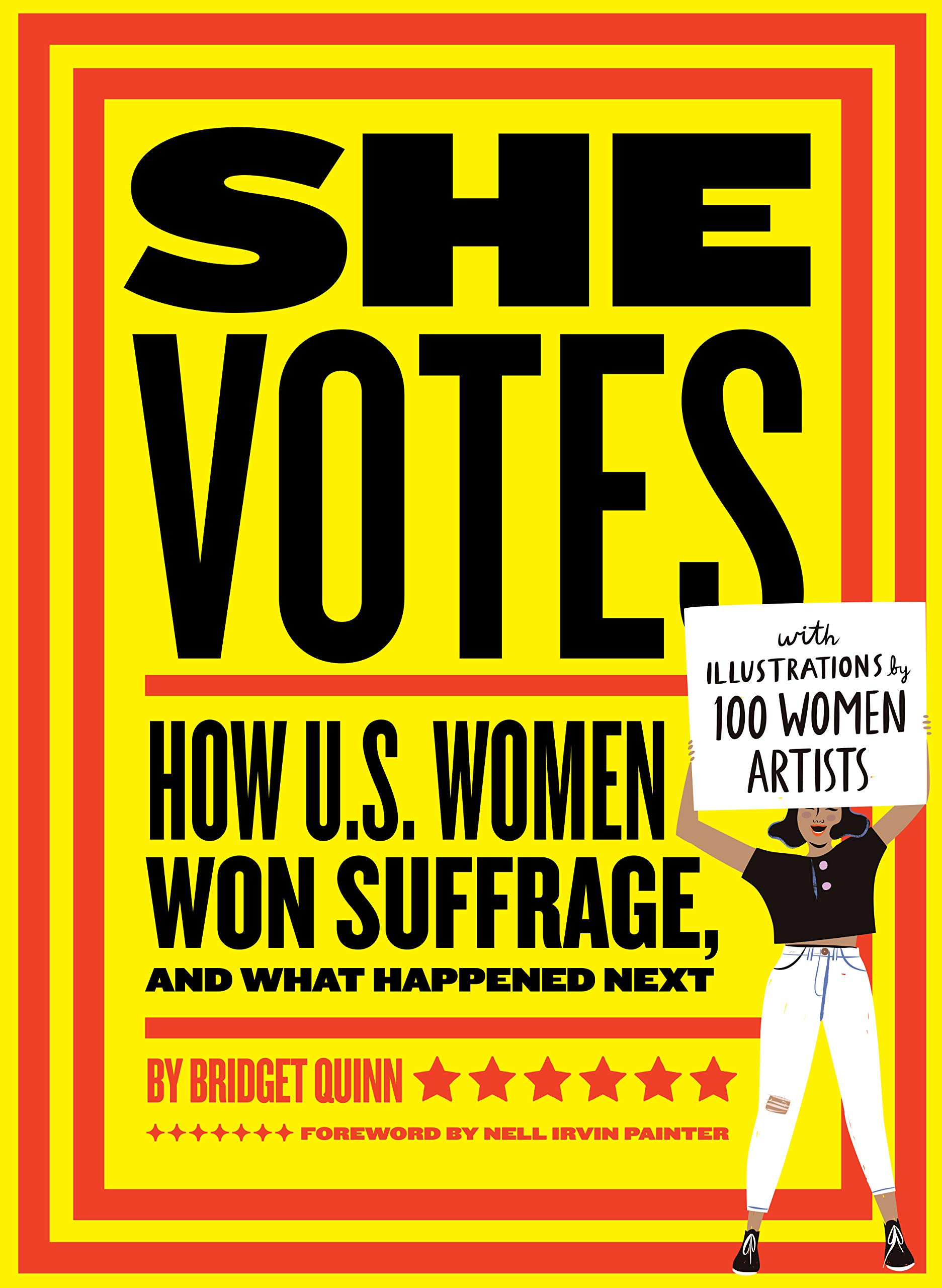She Votes: How U.S. Women Won Suffrage, and What Happened Next: Quinn,  Bridget, Painter, Nell Irvin: 9781452173160: Amazon.com: Books