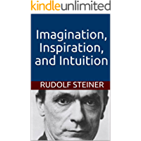 Imagination, Inspiration, and Intuition (Introduction to Anthroposophy Book 12) (English Edition)