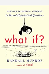 What If?: Serious Scientific Answers to Absurd Hypothetical Questions Kindle Edition