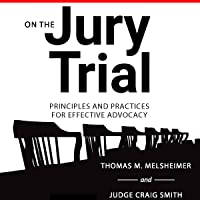 On the Jury Trial: Principles and Practices for Effective Advocacy