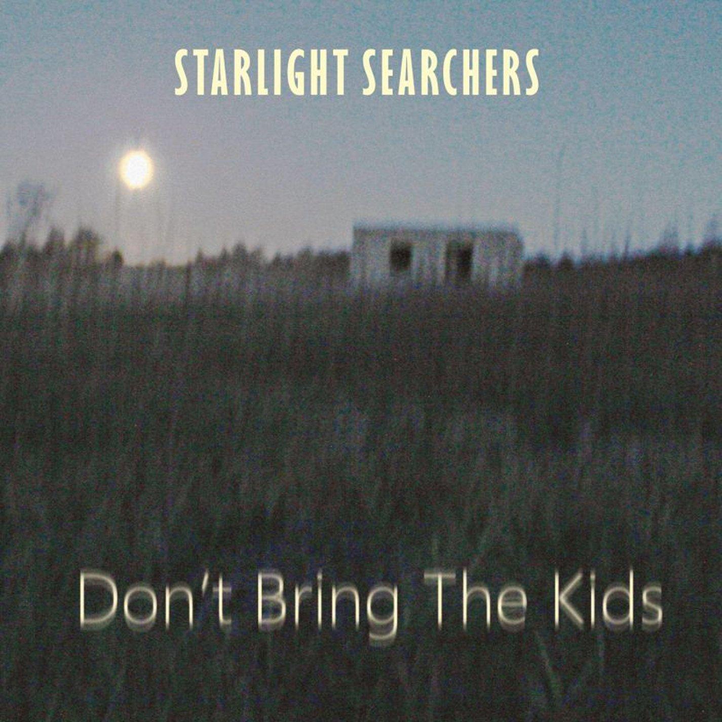 CD : Starlight Searchers - Don't Bring The Kids (CD)