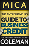The Entrepreneur's Guide to Business Credit: 7 Steps to Access More Cash & Maximize Your Profits