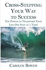 Cross-Stepping Your Way to Success: The Power to Transform Your Life One Step at a Time! Paperback