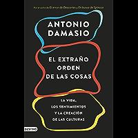 El extraño orden de las cosas: La vida, los sentimientos y la creación de las culturas (Spanish Edition)