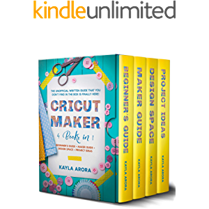 CRICUT MAKER: 4 BOOKS in 1 - Beginner's guide + Maker Guide + Design Space + Project Ideas. The Unofficial Written Guide…