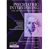 Psychiatric Interviewing: The Art of Understanding: A Practical Guide for Psychiatrists, Psychologists, Counselors, Social Wo
