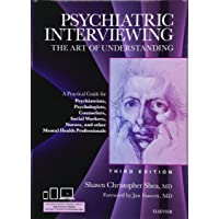 Psychiatric Interviewing: The Art of Understanding: A Practical Guide for Psychiatrists...